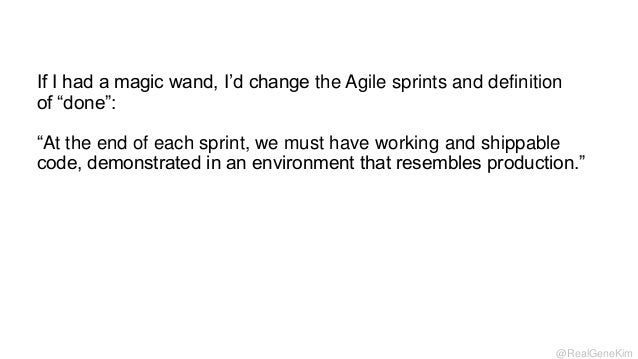 If I had a magic wand, I'd change the Agile sprints and definition of ―done‖: ―At the end of each sprint, we must have wor...