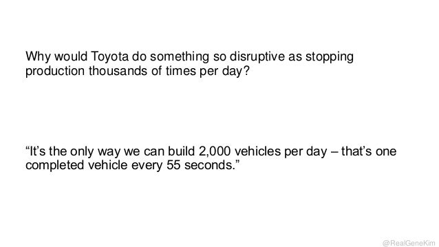 Why would Toyota do something so disruptive as stopping production thousands of times per day?  ―It's the only way we can ...