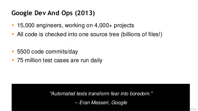 Google Dev And Ops (2013)  15,000 engineers, working on 4,000+ projects  All code is checked into one source tree (billi...