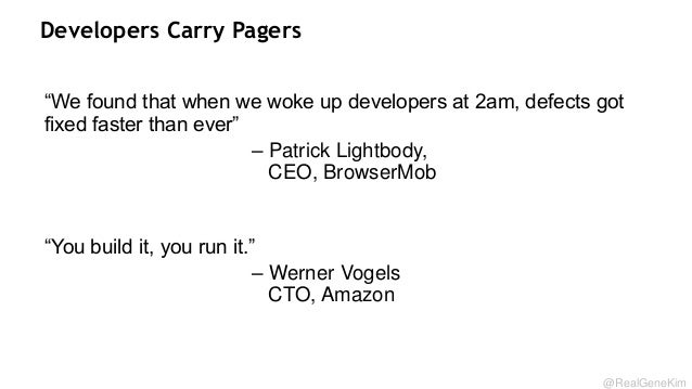 Developers Carry Pagers ―We found that when we woke up developers at 2am, defects got fixed faster than ever‖ – Patrick Li...