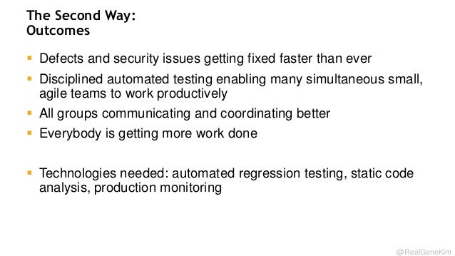 The Second Way: Outcomes  Defects and security issues getting fixed faster than ever  Disciplined automated testing enab...