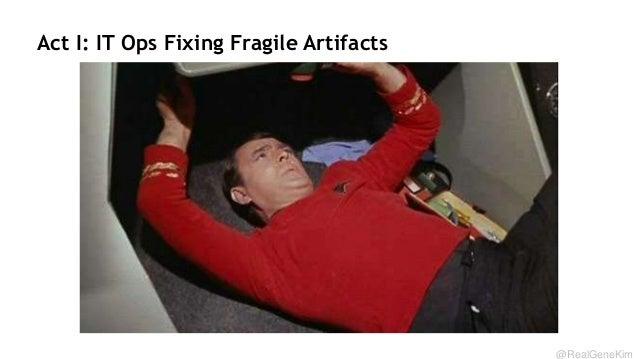 Act I: IT Ops Fixing Fragile Artifacts  @RealGeneKim