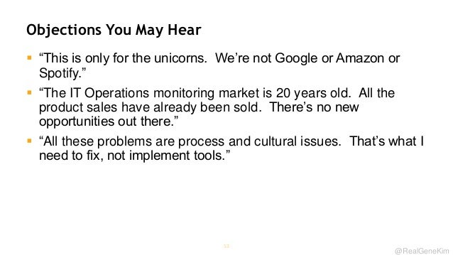 Objections You May Hear  ―This is only for the unicorns. We're not Google or Amazon or Spotify.‖  ―The IT Operations mon...