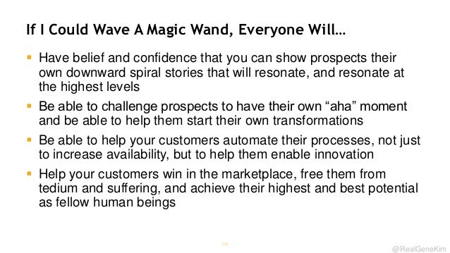 If I Could Wave A Magic Wand, Everyone Will…  Have belief and confidence that you can show prospects their own downward s...