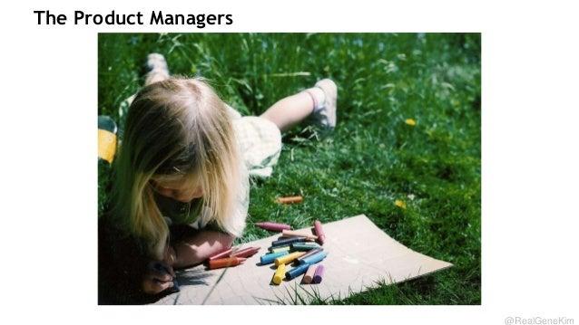 The Product Managers  @RealGeneKim