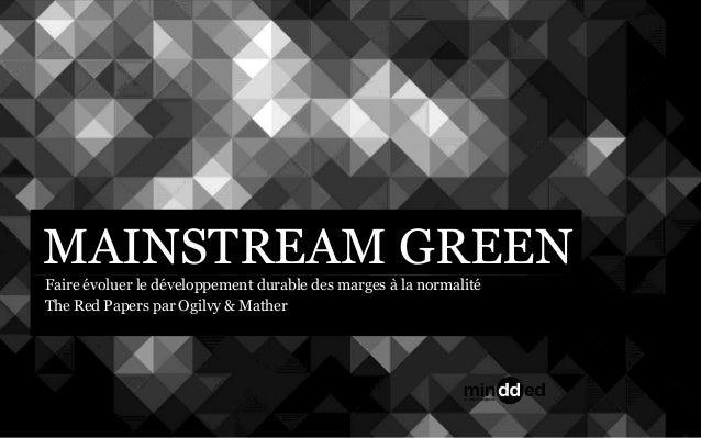 MAINSTREAM GREEN Faire évoluer le développement durable des marges à la normalité The Red Papers par Ogilvy & Mather