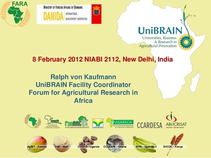 8 February 2012 NIABI 2112, New Delhi, India       Ralph von Kaufmann   UniBRAIN Facility Coordinator Forum for Agricultur...