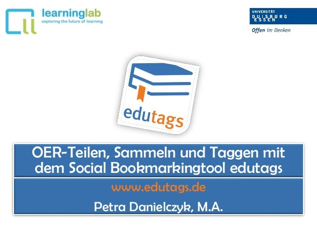 OER-Teilen, Sammeln und Taggen mit dem Social Bookmarkingtool edutags www.edutags.de Petra Danielczyk, M.A.