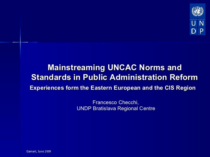 Mainstreaming UNCAC Norms and   Standards in Public Administration Reform  Experiences form the Eastern European and the C...