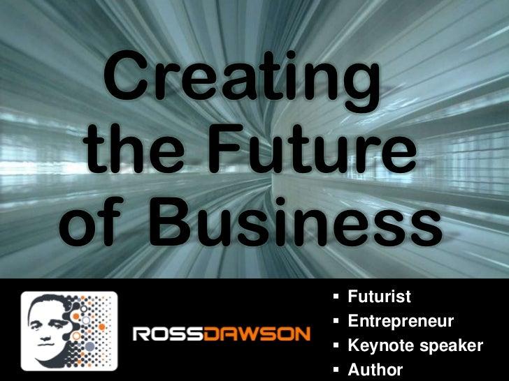Creating <br />the Future<br />of Business<br /><ul><li>Futurist