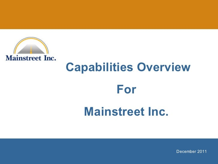 December 2011 Capabilities Overview For Mainstreet Inc.