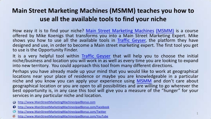 How easy it is to find your niche?Main Street Marketing Machines(MSMM)is a course offered by Mike Koenigs that transfor...