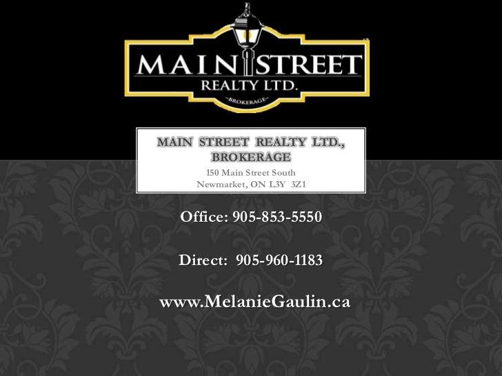 MAIN STREET REALTY LTD.,       BROKERAGE     150 Main Street South    Newmarket, ON L3Y 3Z1  Office: 905-853-5550  Direct:...