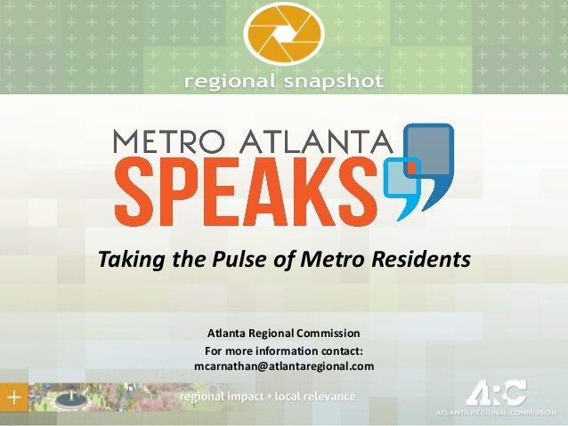 Taking the Pulse of Metro Residents Atlanta Regional Commission For more information contact: mcarnathan@atlantaregional.c...