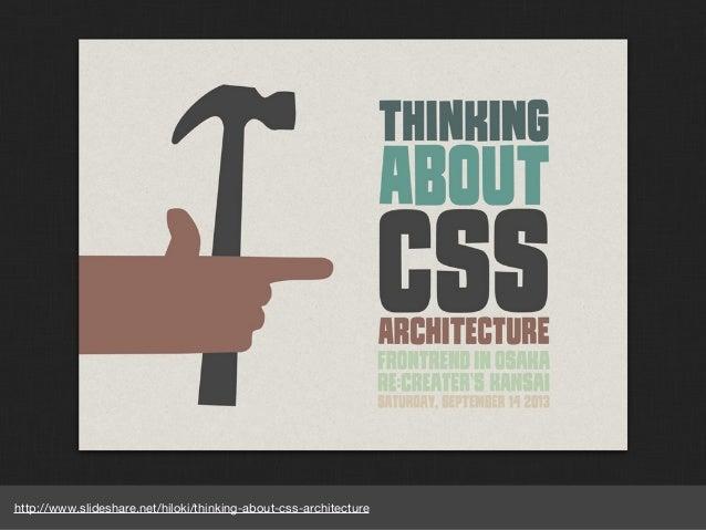 http://www.slideshare.net/hiloki/thinking-about-css-architecture