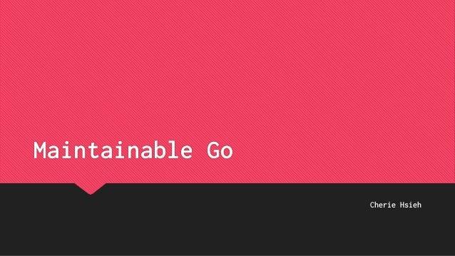 Maintainable Go Cherie Hsieh