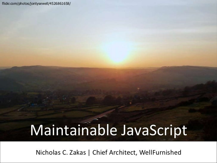 flickr.com/photos/jontysewell/4526861658/                Maintainable JavaScript                   Nicholas C. Zakas | Chi...