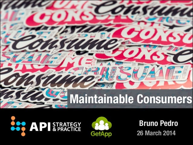 26 March 2014 Bruno Pedro Maintainable Consumers