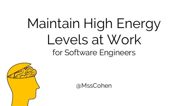 Maintain High Energy Levels at Work for Software Engineers @MssCohen