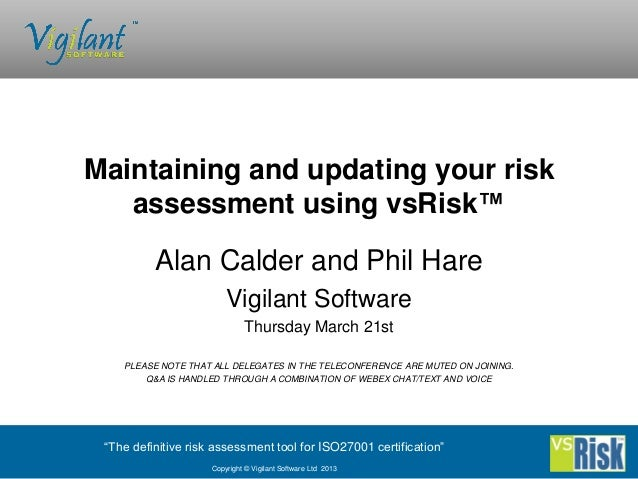 Maintaining and updating your risk   assessment using vsRisk™          Alan Calder and Phil Hare                         V...