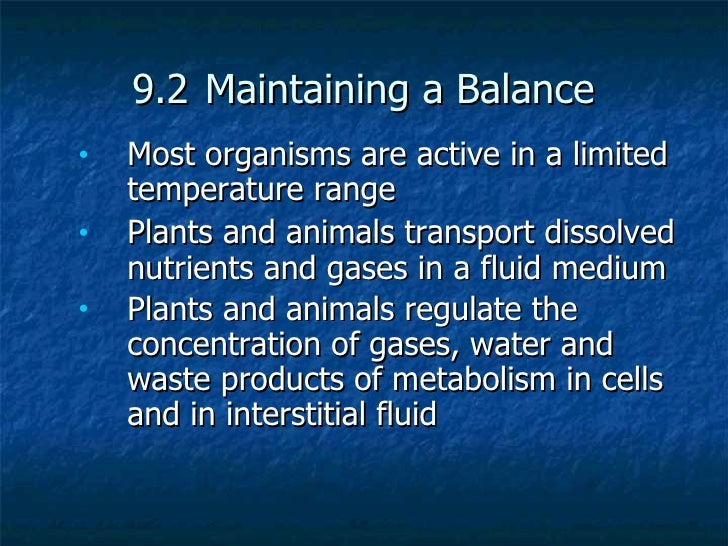 9.2 Maintaining a Balance•   Most organisms are active in a limited    temperature range•   Plants and animals transport d...