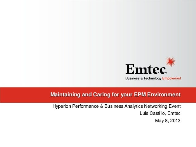 Maintaining and Caring for your EPM EnvironmentHyperion Performance & Business Analytics Networking EventLuis Castillo, Em...