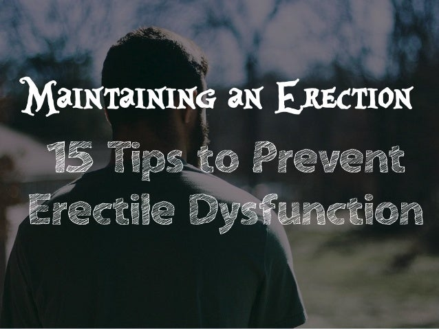 Tips on maintaining an erection