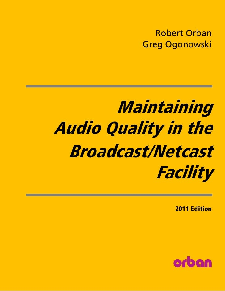 Robert Orban           Greg Ogonowski       MaintainingAudio Quality in the Broadcast/Netcast            Facility         ...