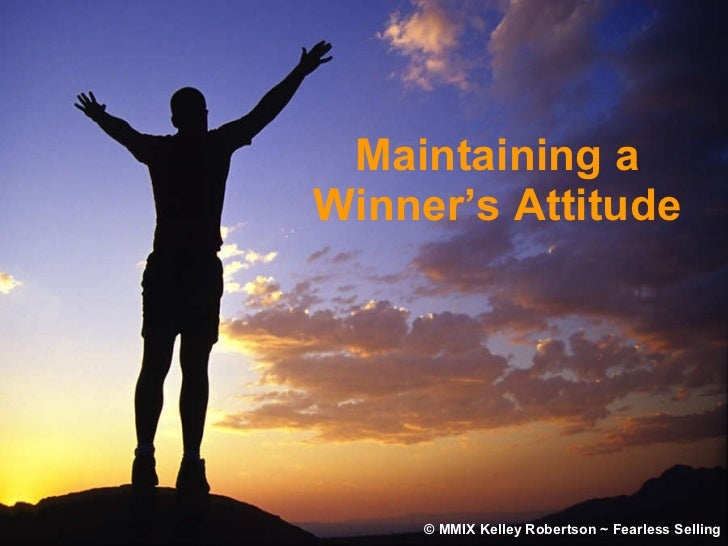 Maintaining a Winner's Attitude © MMIX Kelley Robertson ~ Fearless Selling