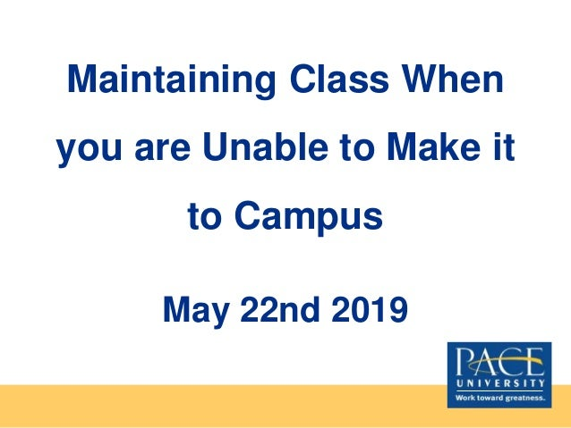 Maintaining Class When you are Unable to Make it to Campus May 22nd 2019