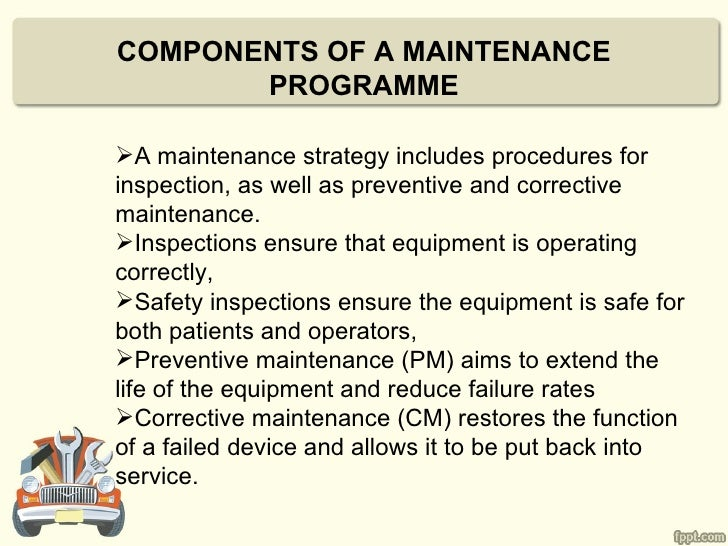 COMPONENTS OF A MAINTENANCE       PROGRAMMEA maintenance strategy includes procedures forinspection, as well as preventiv...
