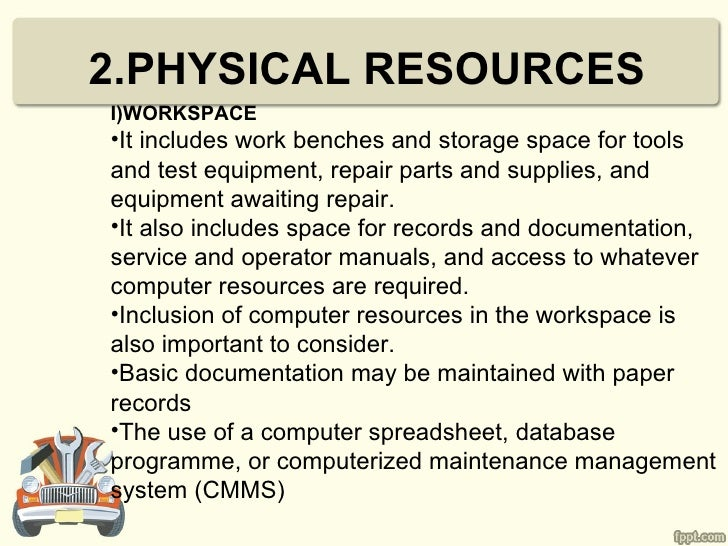 2.PHYSICAL RESOURCESI)WORKSPACE•It includes work benches and storage space for toolsand test equipment, repair parts and s...