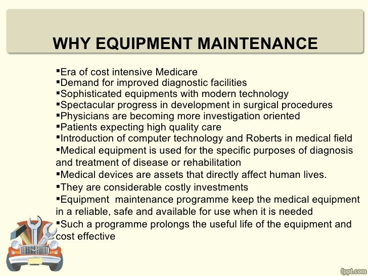 WHY EQUIPMENT MAINTENANCEEra of cost intensive MedicareDemand for improved diagnostic facilitiesSophisticated equipment...