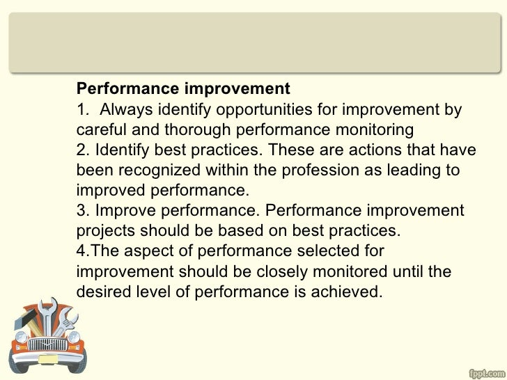 Performance improvement1. Always identify opportunities for improvement bycareful and thorough performance monitoring2. Id...