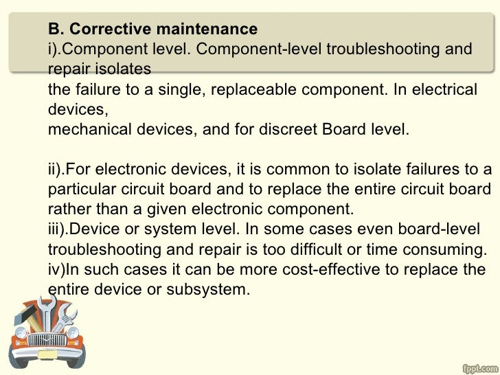 B. Corrective maintenancei).Component level. Component-level troubleshooting andrepair isolatesthe failure to a single, re...