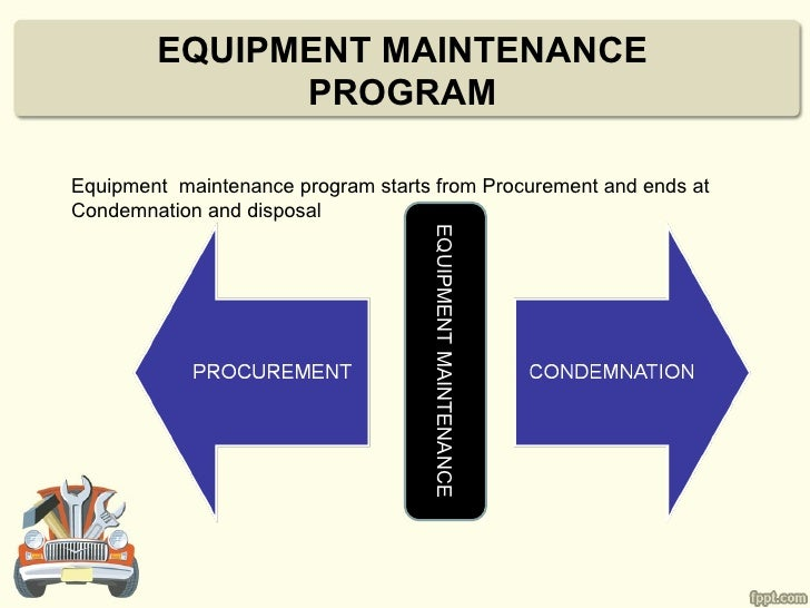 EQUIPMENT MAINTENANCE              PROGRAMEquipment maintenance program starts from Procurement and ends atCondemnation an...