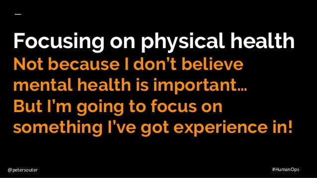 @petersouter #HumanOps Focusing on physical health Not because I don't believe mental health is important… But I'm going t...