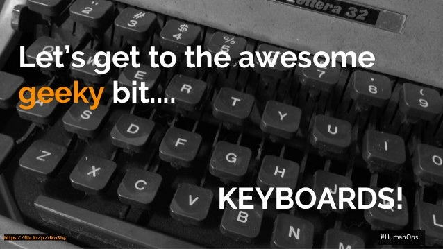 @petersouter #HumanOps Let's get to the awesome geeky bit.... KEYBOARDS! https://flic.kr/p/dXoSh5 #HumanOps