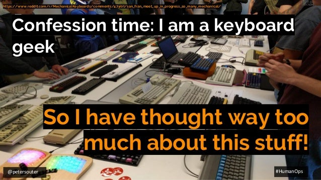 @petersouter #HumanOps Confession time: I am a keyboard geek So I have thought way too much about this stuff! https://www....