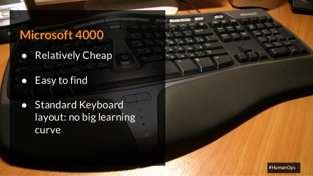@petersouter #HumanOps Microsoft 4000 ● Relatively Cheap ● Easy to find ● Standard Keyboard layout: no big learning curve ...