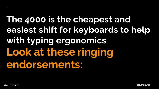 @petersouter #HumanOps The 4000 is the cheapest and easiest shift for keyboards to help with typing ergonomics Look at the...