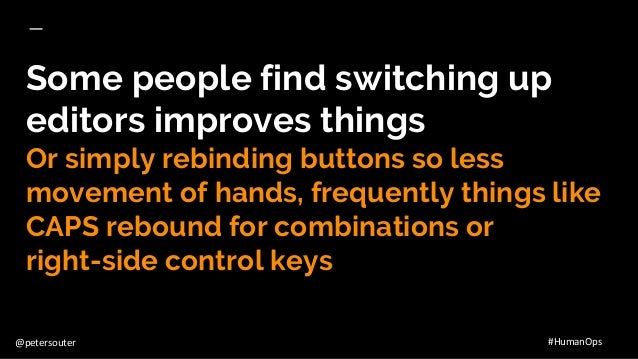 @petersouter #HumanOps Some people find switching up editors improves things Or simply rebinding buttons so less movement ...
