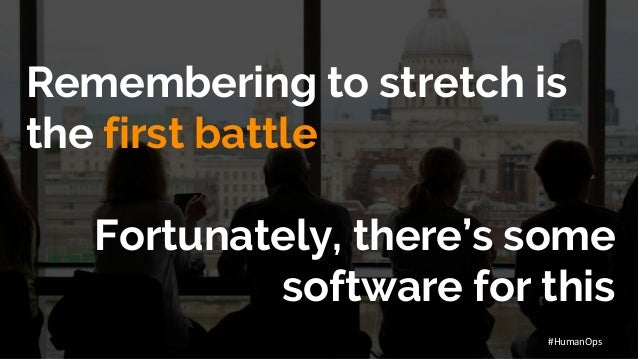 @petersouter #HumanOps Remembering to stretch is the first battle Fortunately, there's some software for this #HumanOps