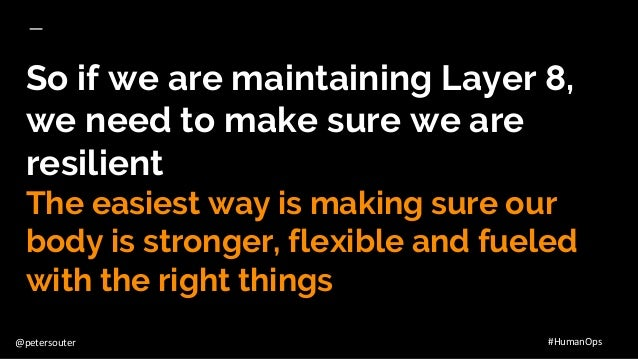 @petersouter #HumanOps So if we are maintaining Layer 8, we need to make sure we are resilient The easiest way is making s...
