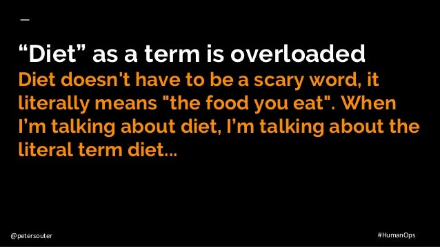 """@petersouter #HumanOps """"Diet"""" as a term is overloaded Diet doesn't have to be a scary word, it literally means """"the food y..."""