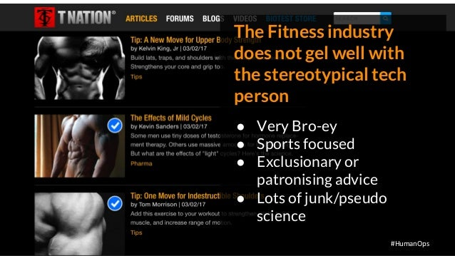 @petersouter #HumanOps The Fitness industry does not gel well with the stereotypical tech person ● Very Bro-ey ● Sports fo...