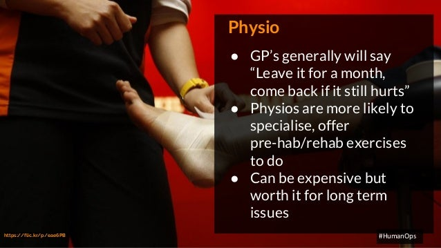 """@petersouter #HumanOps Physio ● GP's generally will say """"Leave it for a month, come back if it still hurts"""" ● Physios are ..."""