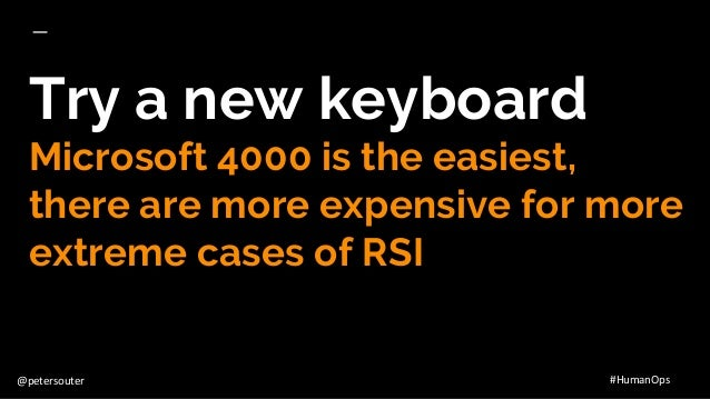 @petersouter #HumanOps Try a new keyboard Microsoft 4000 is the easiest, there are more expensive for more extreme cases o...