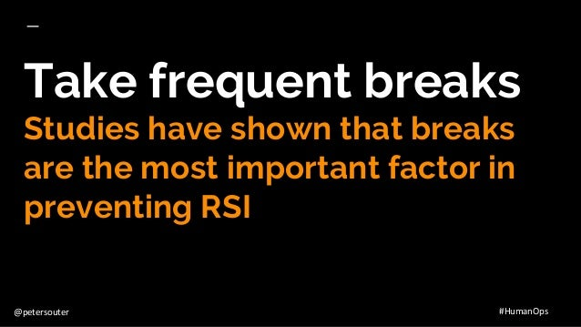 @petersouter #HumanOps Take frequent breaks Studies have shown that breaks are the most important factor in preventing RSI