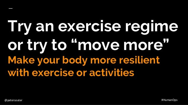 """@petersouter #HumanOps Try an exercise regime or try to """"move more"""" Make your body more resilient with exercise or activit..."""